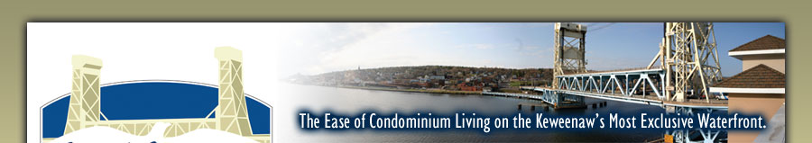 Canal Crossings - The Ease of Condominium Living on the Keweenaw's Most Exclusive Waterfront.